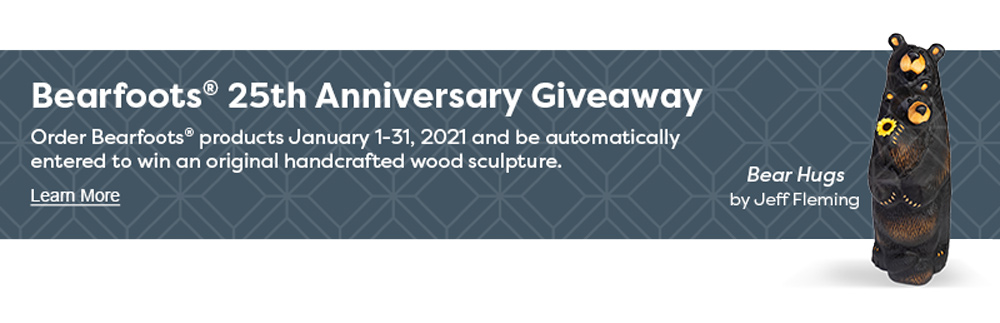 Bearfoots® 25th Anniversary Giveaway Order Bearfoots® products January 1-31, 2021 and be automatically entered to win an original handcrafted wood sculpture.